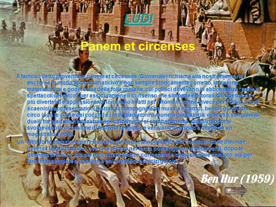 LUDI LUDI LUDI Panem et circenses Il famoso detto proverbiale panem et circenses (Giovenale) richiama alla nostra memoria, anche se in modo approssima