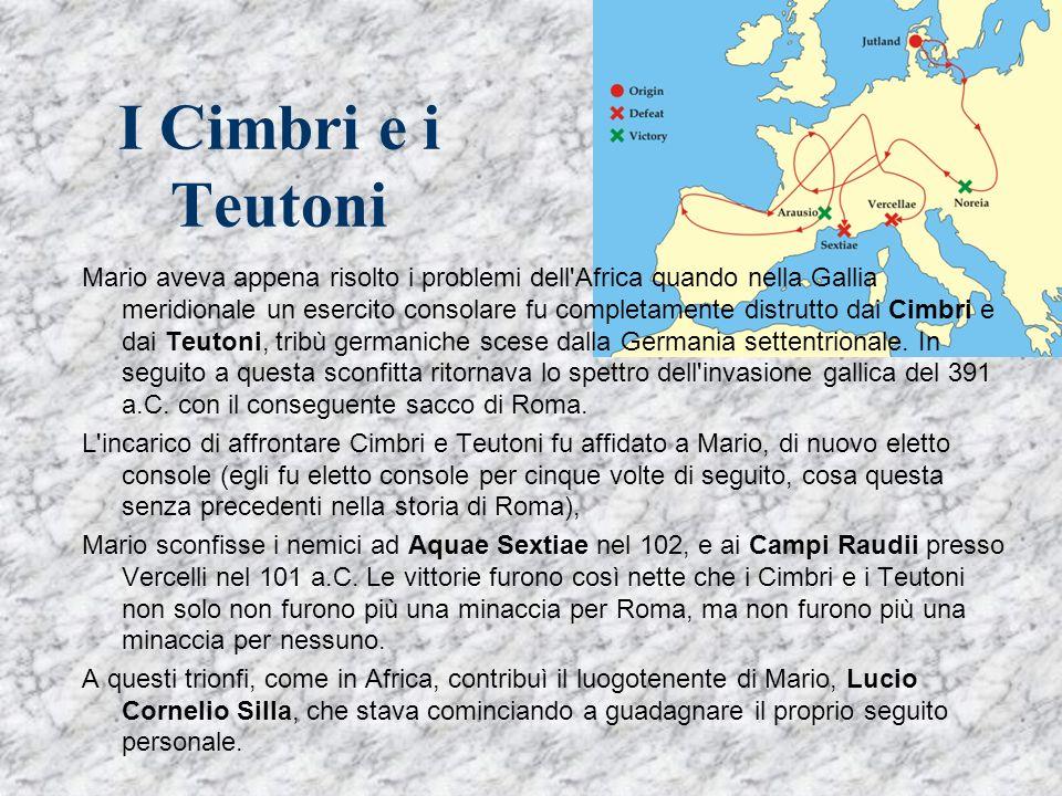 I Cimbri e i Teutoni Mario aveva appena risolto i problemi dell'Africa quando nella Gallia meridionale un esercito consolare fu completamente distrutt