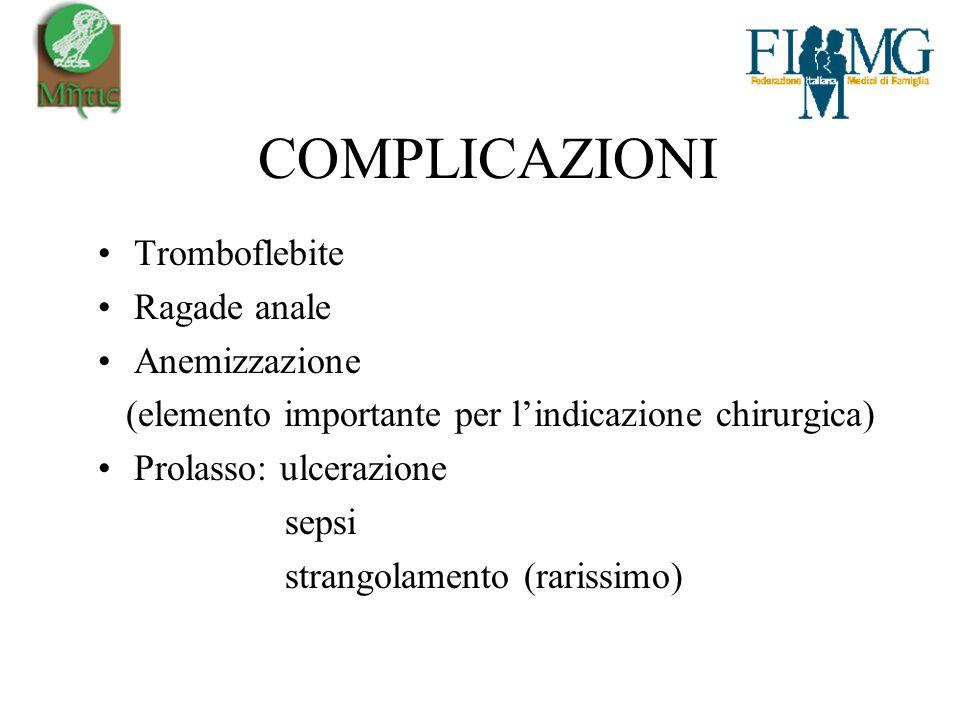 COMPLICAZIONI Tromboflebite Ragade anale Anemizzazione (elemento importante per lindicazione chirurgica) Prolasso: ulcerazione sepsi strangolamento (rarissimo)