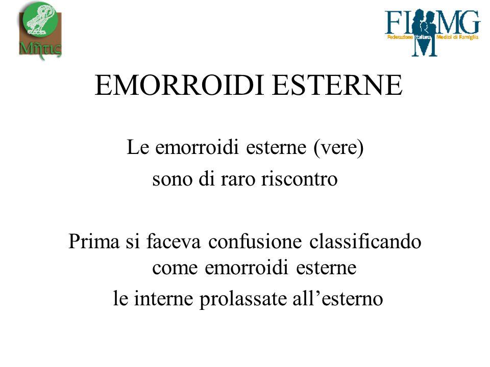 EMORROIDI ESTERNE Le emorroidi esterne (vere) sono di raro riscontro Prima si faceva confusione classificando come emorroidi esterne le interne prolassate allesterno