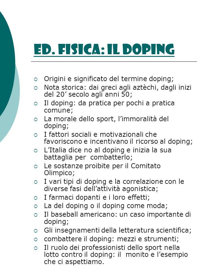 ed. fisica: il doping Origini e significato del termine doping; Nota storica: dai greci agli aztèchi, dagli inizi del 20 secolo agli anni 50; Il dopin