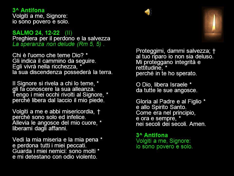 3^ Antifona Volgiti a me, Signore: io sono povero e solo.