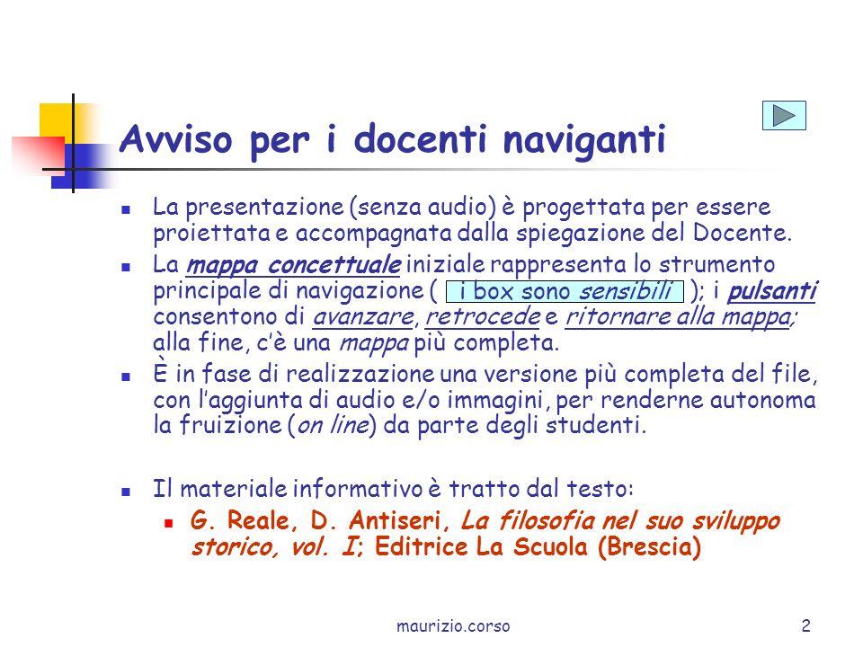 maurizio.corso2 Avviso per i docenti naviganti La presentazione (senza audio) è progettata per essere proiettata e accompagnata dalla spiegazione del Docente.