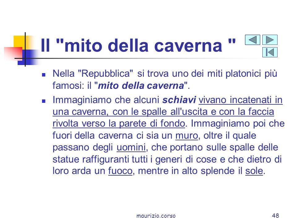 maurizio.corso48 Il mito della caverna Nella Repubblica si trova uno dei miti platonici più famosi: il mito della caverna .