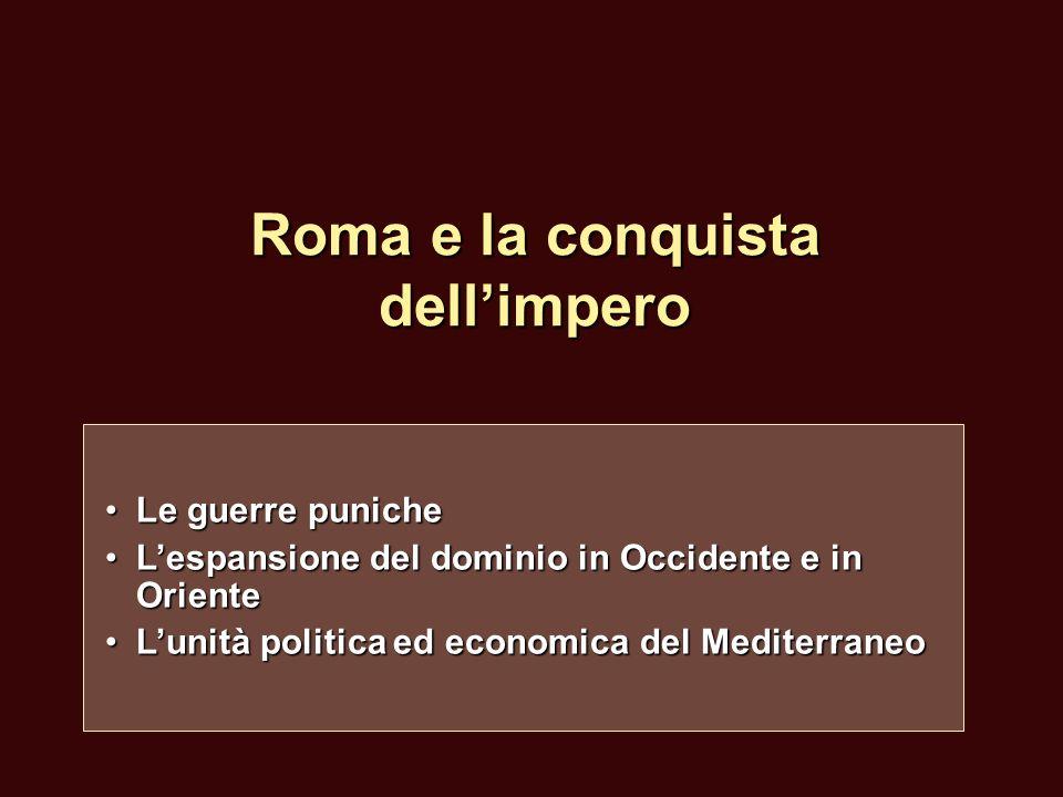 Roma e la conquista dellimpero Le guerre punicheLe guerre puniche Lespansione del dominio in Occidente e in OrienteLespansione del dominio in Occident