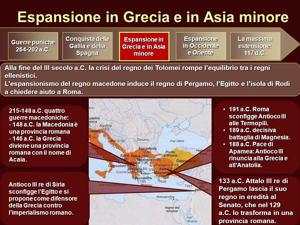 Espansione in Grecia e in Asia minore Conquista della Gallia e della Spagna Espansione in Grecia e in Asia minore Espansione in Occidente e Oriente La