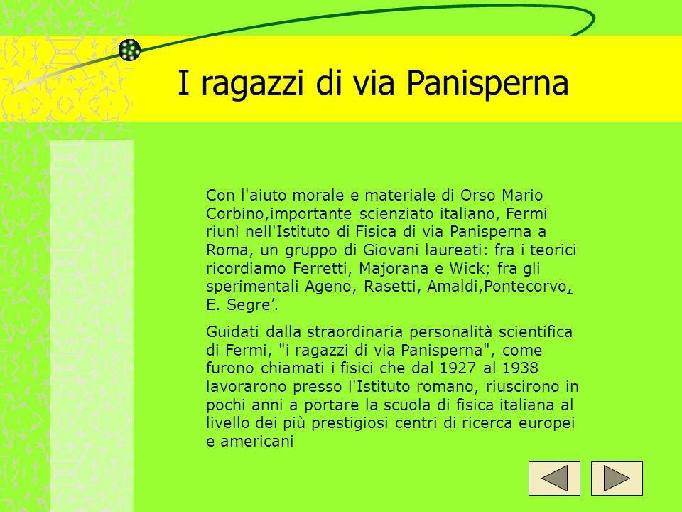 I ragazzi di via Panisperna Con l'aiuto morale e materiale di Orso Mario Corbino,importante scienziato italiano, Fermi riunì nell'Istituto di Fisica d