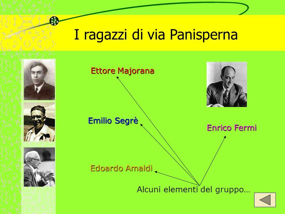 I ragazzi di via Panisperna Ettore Majorana Ettore Majorana Emilio Segrè Emilio Segrè Edoardo Amaldi Edoardo Amaldi Enrico Fermi Enrico Fermi Alcuni e