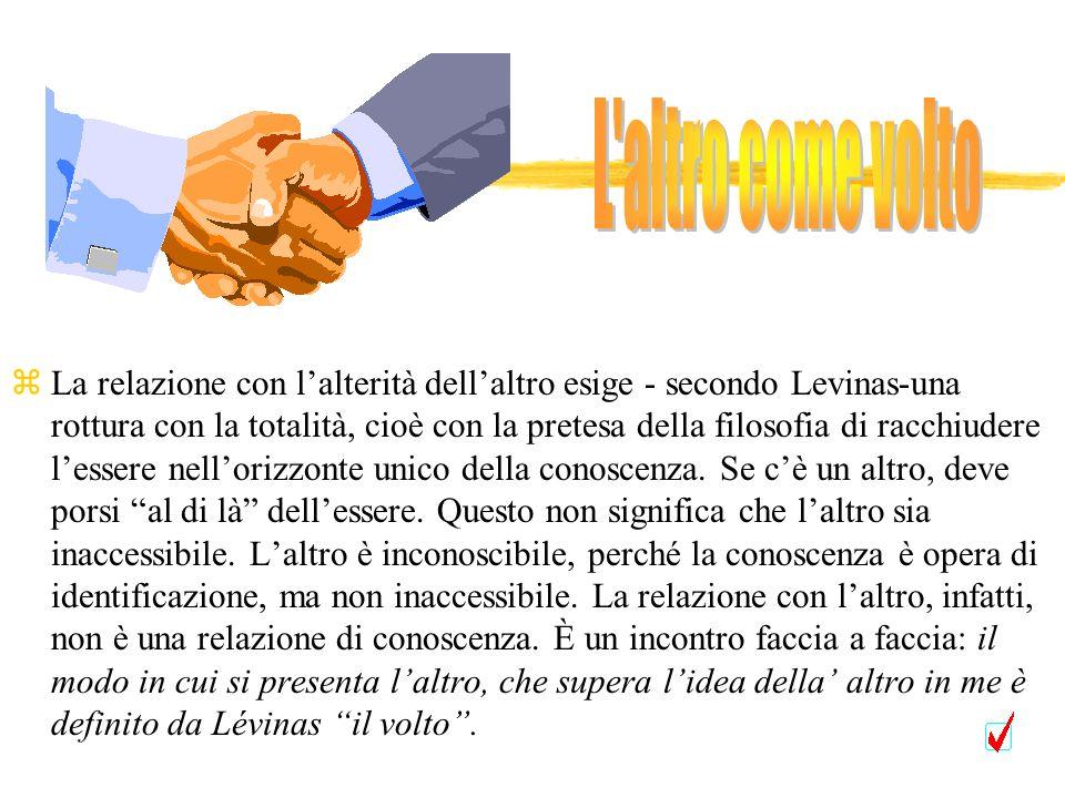 zLa relazione con lalterità dellaltro esige - secondo Levinas-una rottura con la totalità, cioè con la pretesa della filosofia di racchiudere lessere
