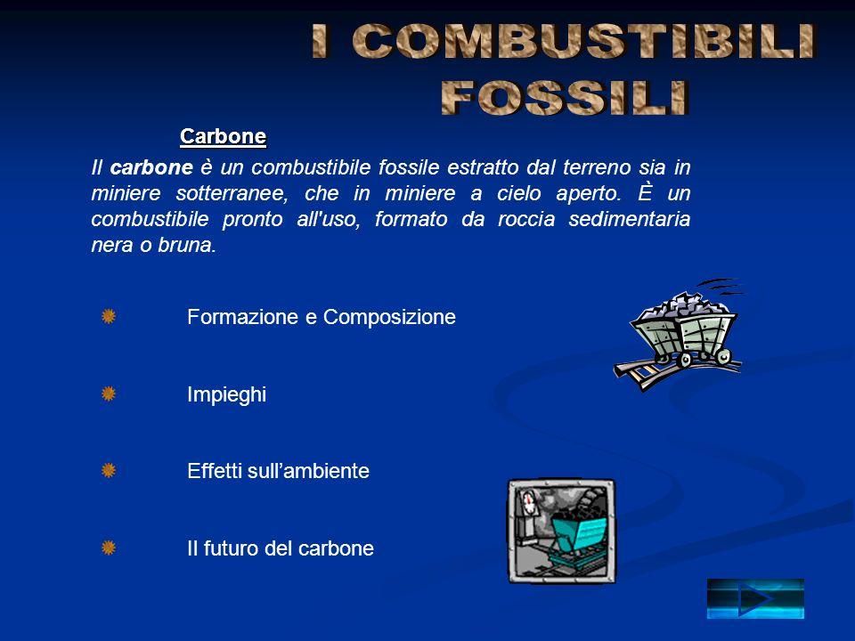 Carbone Il carbone è un combustibile fossile estratto dal terreno sia in miniere sotterranee, che in miniere a cielo aperto. È un combustibile pronto
