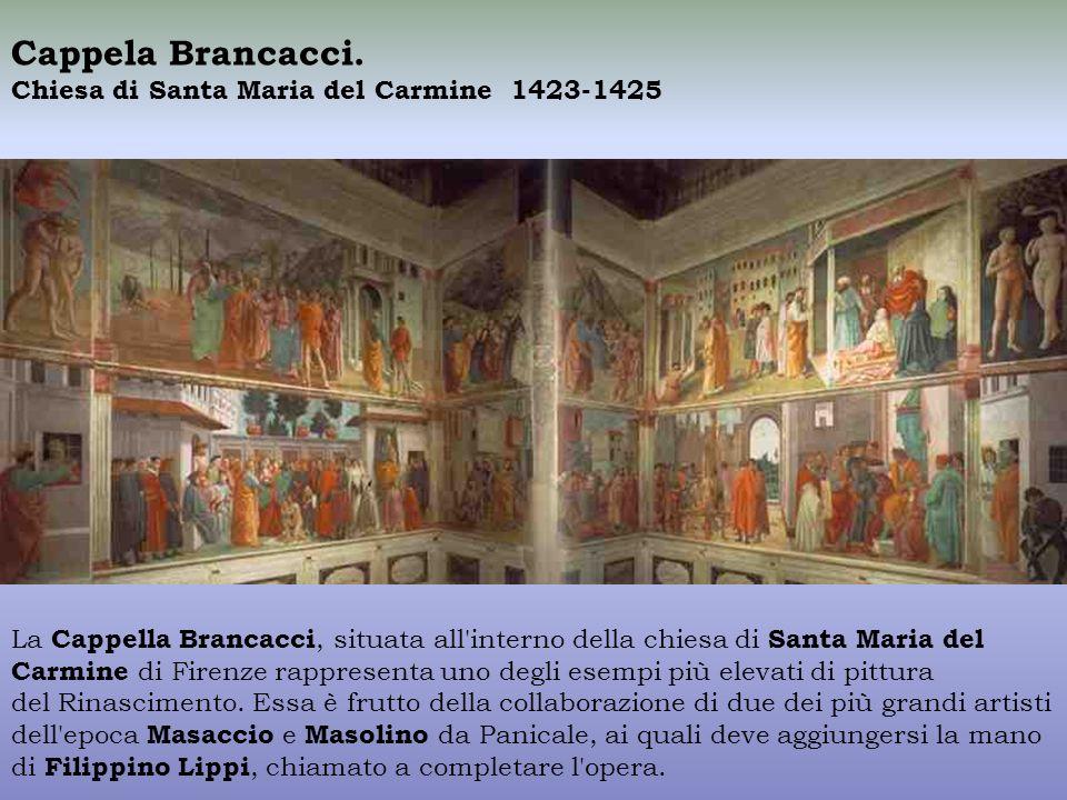 Cappela Brancacci. Chiesa di Santa Maria del Carmine 1423-1425 La Cappella Brancacci, situata all'interno della chiesa di Santa Maria del Carmine di F