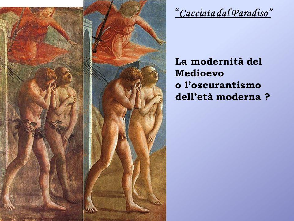 Cacciata dal Paradiso La modernità del Medioevo o loscurantismo delletà moderna ?