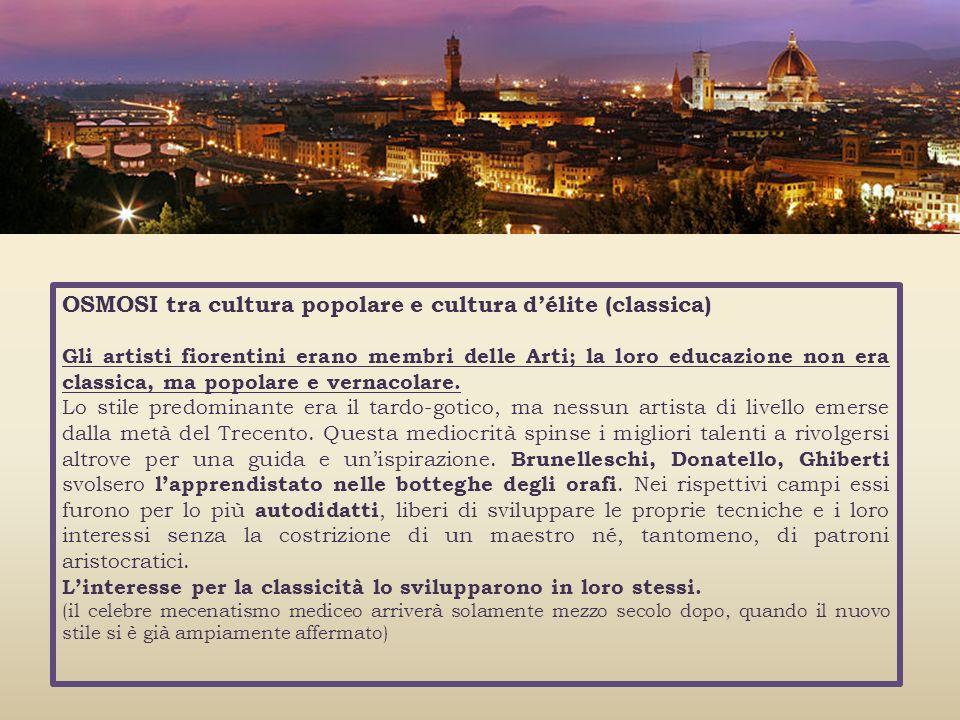 OSMOSI tra cultura popolare e cultura délite (classica) Gli artisti fiorentini erano membri delle Arti; la loro educazione non era classica, ma popola