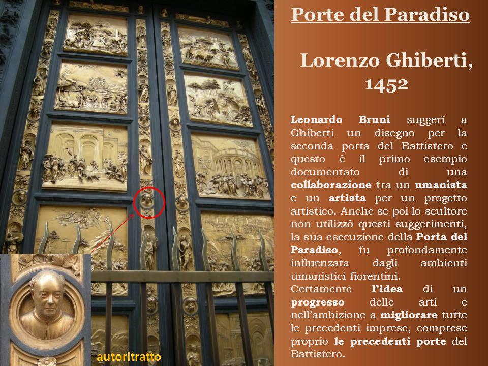 Porte del Paradiso Lorenzo Ghiberti, 1452 Leonardo Bruni suggerì a Ghiberti un disegno per la seconda porta del Battistero e questo è il primo esempio