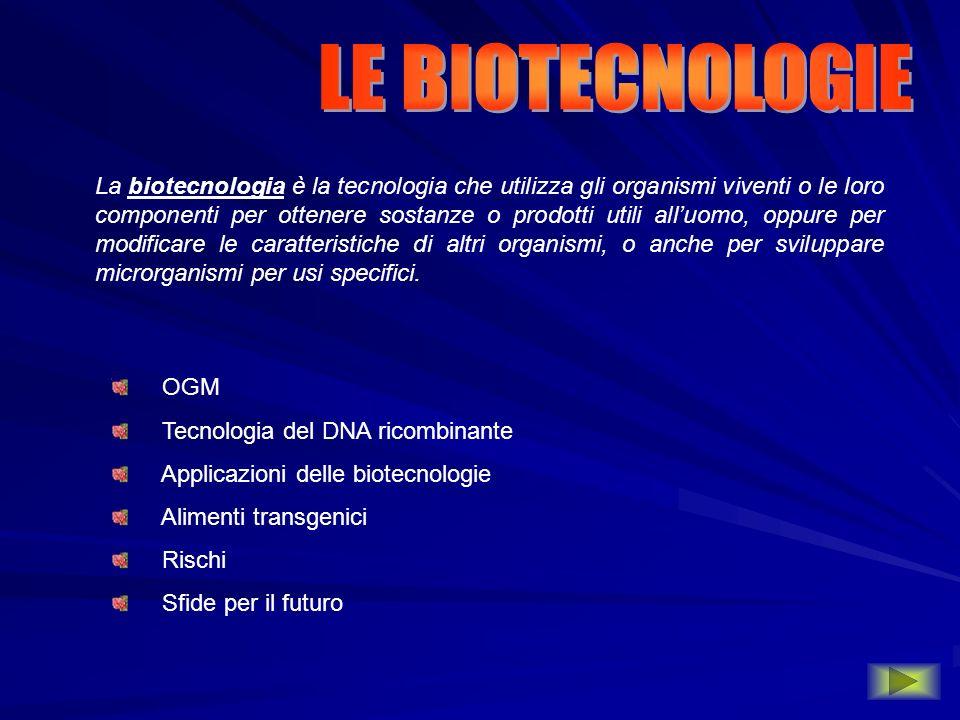 La biotecnologia è la tecnologia che utilizza gli organismi viventi o le loro componenti per ottenere sostanze o prodotti utili alluomo, oppure per mo