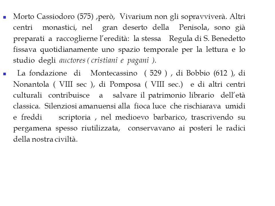 Morto Cassiodoro (575),però, Vivarium non gli sopravviverà.