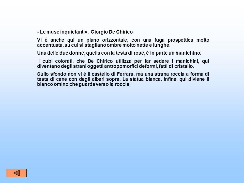 «Le muse inquietanti». Giorgio De Chirico Vi è anche qui un piano orizzontale, con una fuga prospettica molto accentuata, su cui si stagliano ombre mo