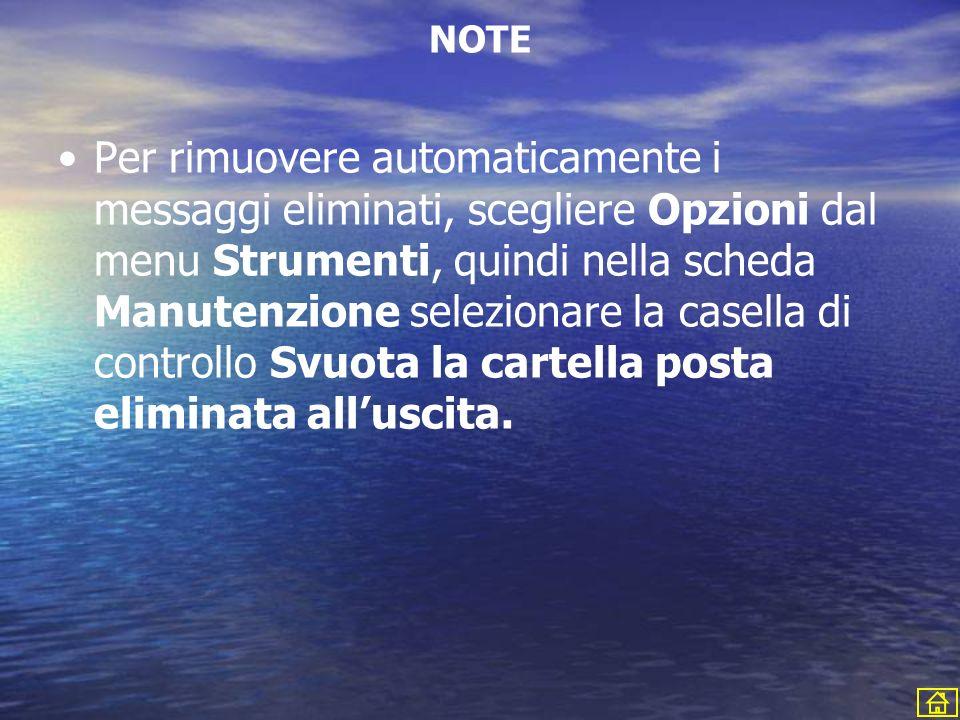 NOTE Per rimuovere automaticamente i messaggi eliminati, scegliere Opzioni dal menu Strumenti, quindi nella scheda Manutenzione selezionare la casella