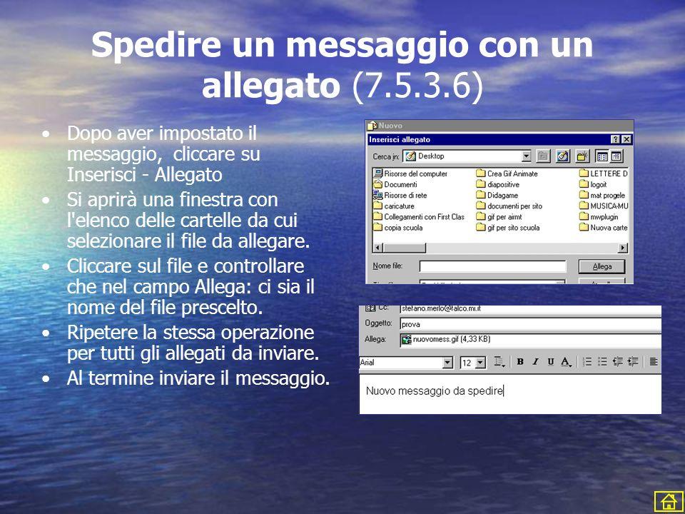 Spedire un messaggio con un allegato (7.5.3.6) Dopo aver impostato il messaggio, cliccare su Inserisci - Allegato Si aprirà una finestra con l'elenco