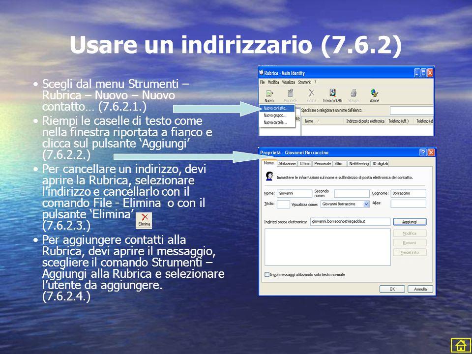 Usare un indirizzario (7.6.2) Scegli dal menu Strumenti – Rubrica – Nuovo – Nuovo contatto… (7.6.2.1.) Riempi le caselle di testo come nella finestra