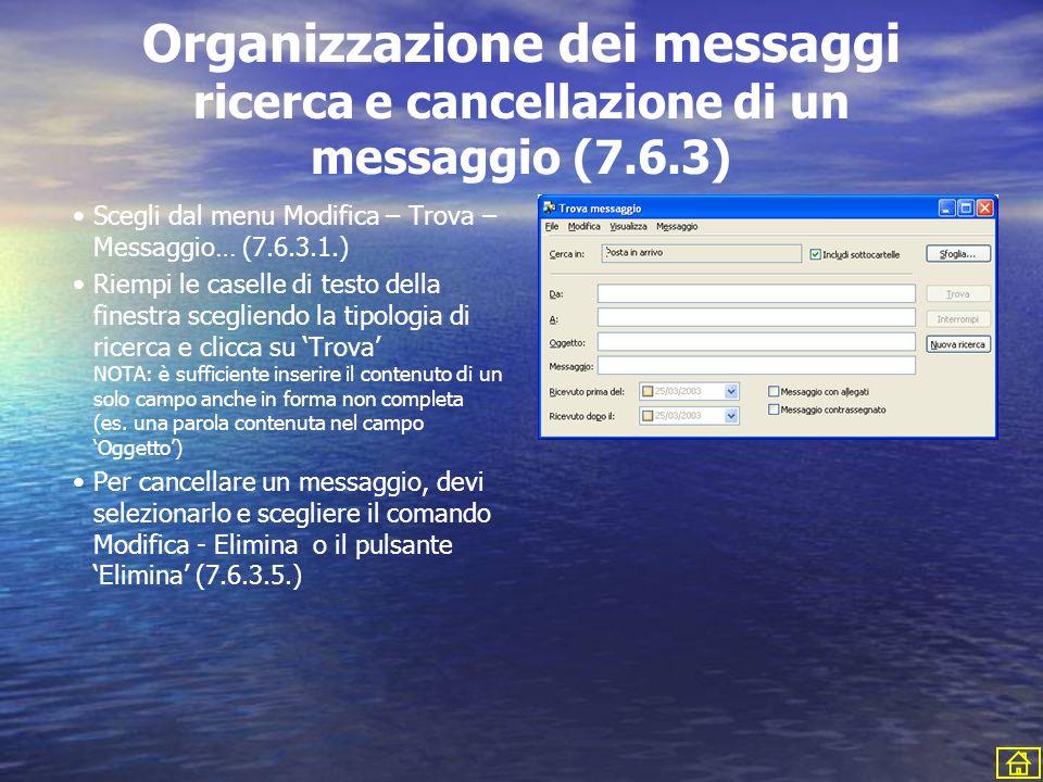 Organizzazione dei messaggi ricerca e cancellazione di un messaggio (7.6.3) Scegli dal menu Modifica – Trova – Messaggio… (7.6.3.1.) Riempi le caselle