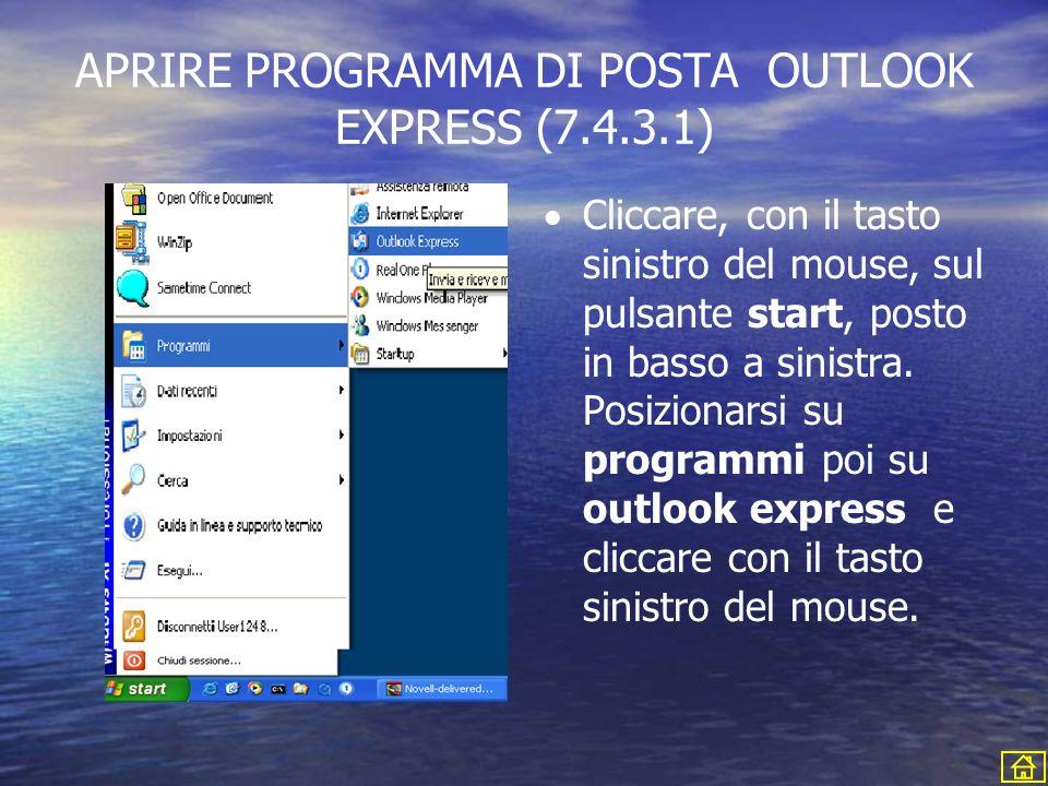 APRIRE PROGRAMMA DI POSTA OUTLOOK EXPRESS (7.4.3.1) Cliccare, con il tasto sinistro del mouse, sul pulsante start, posto in basso a sinistra. Posizion
