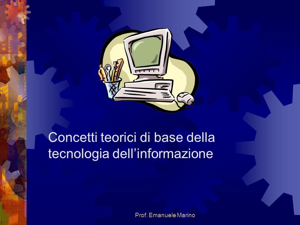 Prof. Emanuele Marino Concetti teorici di base della tecnologia dellinformazione