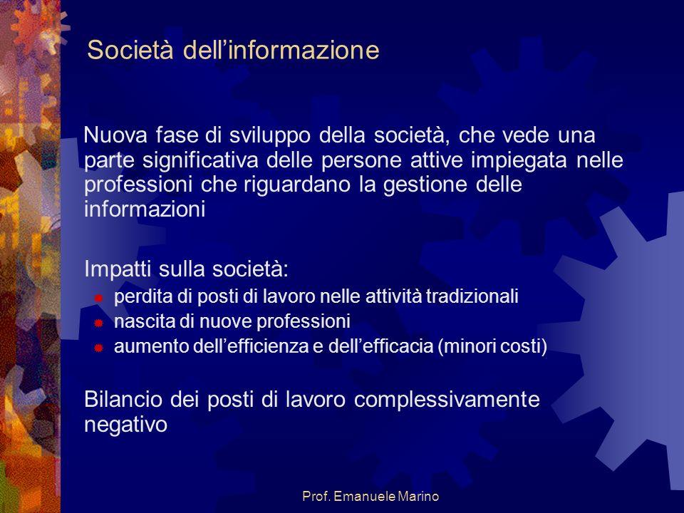 Prof. Emanuele Marino Società dellinformazione Nuova fase di sviluppo della società, che vede una parte significativa delle persone attive impiegata n