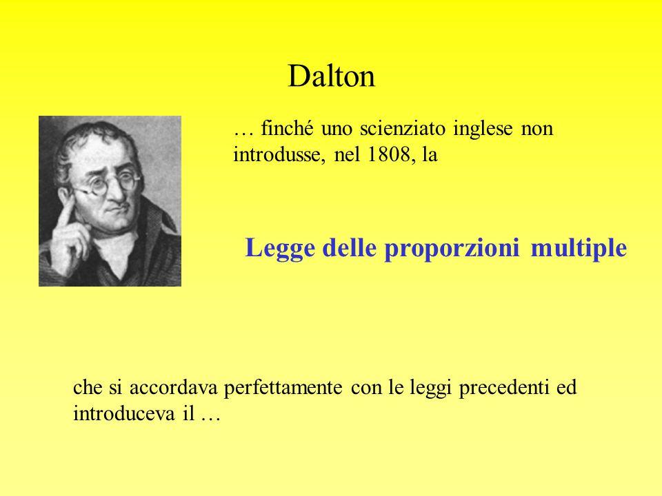 Dalton … finché uno scienziato inglese non introdusse, nel 1808, la Legge delle proporzioni multiple che si accordava perfettamente con le leggi prece