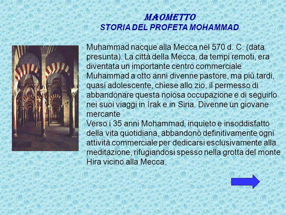 MAOMETTO STORIA DEL PROFETA MOHAMMAD Muhammad nacque alla Mecca nel 570 d.