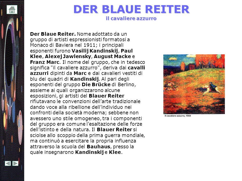 DER BLAUE REITER il cavaliere azzurro Der Blaue Reiter. Nome adottato da un gruppo di artisti espressionisti formatosi a Monaco di Baviera nel 1911; i