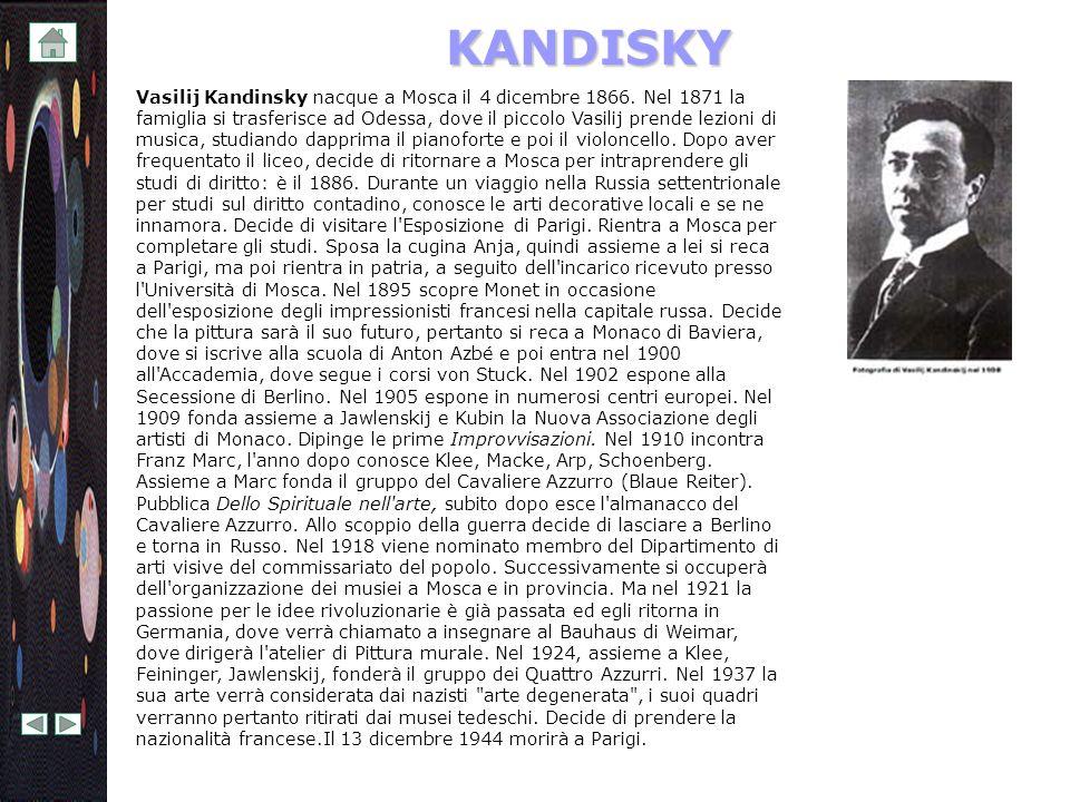 KANDISKY Vasilij Kandinsky nacque a Mosca il 4 dicembre 1866. Nel 1871 la famiglia si trasferisce ad Odessa, dove il piccolo Vasilij prende lezioni di