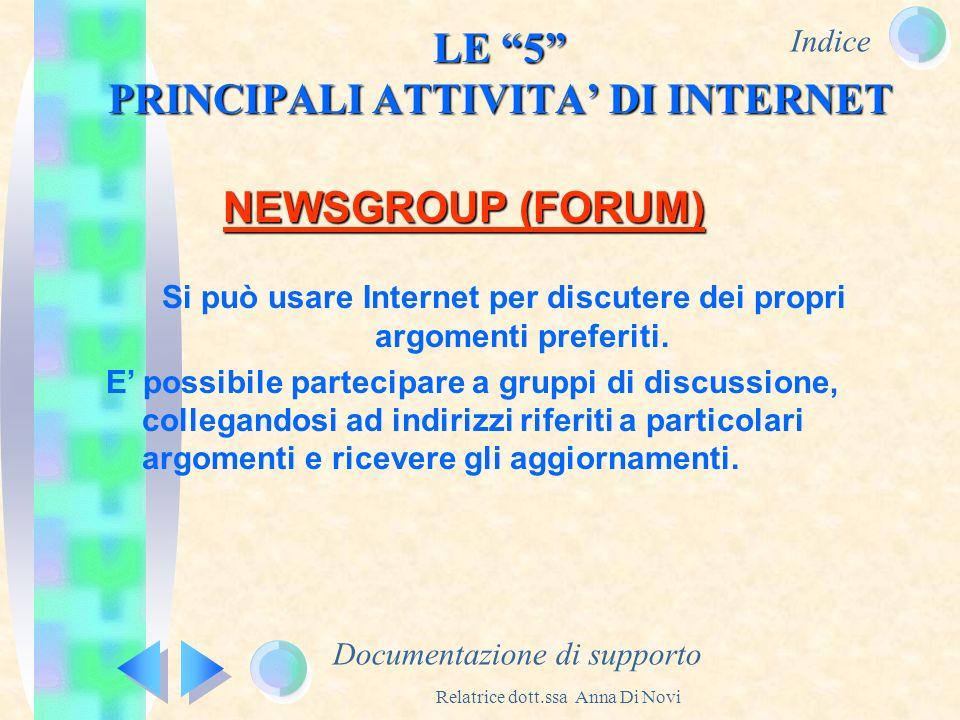 Indice Relatrice dott.ssa Anna Di Novi LE 5 PRINCIPALI ATTIVITA DI INTERNET Documentazione di supporto NEWSGROUP (FORUM) Si può usare Internet per dis