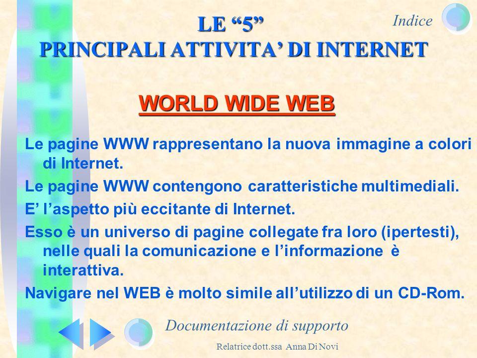 Indice Relatrice dott.ssa Anna Di Novi LE 5 PRINCIPALI ATTIVITA DI INTERNET Documentazione di supporto WORLD WIDE WEB Le pagine WWW rappresentano la n