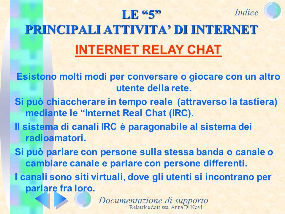 Indice Relatrice dott.ssa Anna Di Novi LE 5 PRINCIPALI ATTIVITA DI INTERNET Documentazione di supporto INTERNET RELAY CHAT Esistono molti modi per con