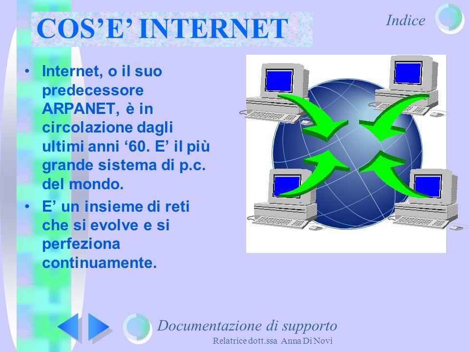 Indice Relatrice dott.ssa Anna Di Novi Internet, o il suo predecessore ARPANET, è in circolazione dagli ultimi anni 60. E il più grande sistema di p.c