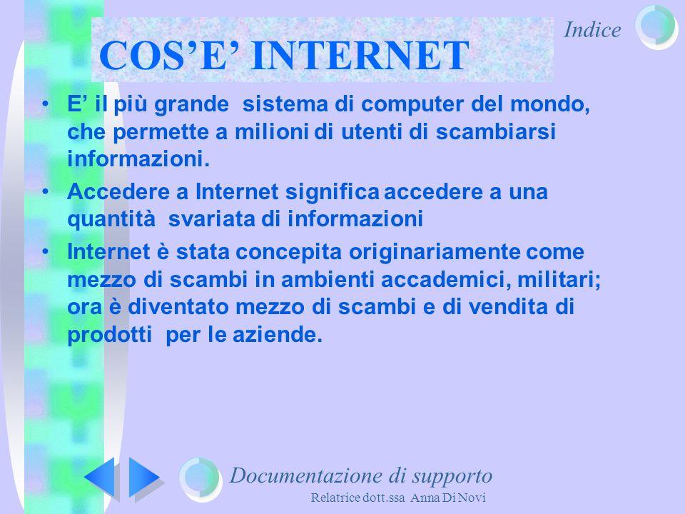 Indice Relatrice dott.ssa Anna Di Novi COSE INTERNET E il più grande sistema di computer del mondo, che permette a milioni di utenti di scambiarsi inf