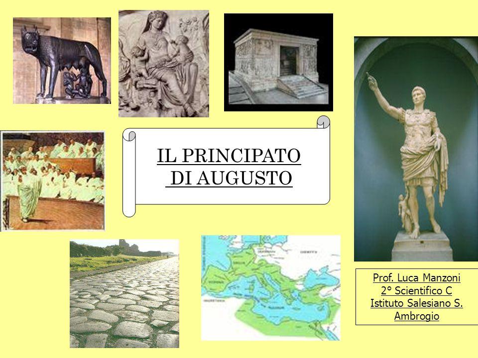 Prof. Luca Manzoni 2° Scientifico C Istituto Salesiano S. Ambrogio IL PRINCIPATO DI AUGUSTO