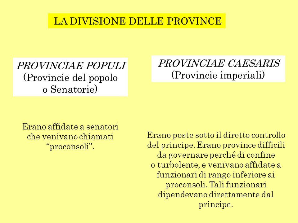 LA DIVISIONE DELLE PROVINCE PROVINCIAE POPULI (Provincie del popolo o Senatorie) PROVINCIAE CAESARIS (Provincie imperiali) Erano affidate a senatori c