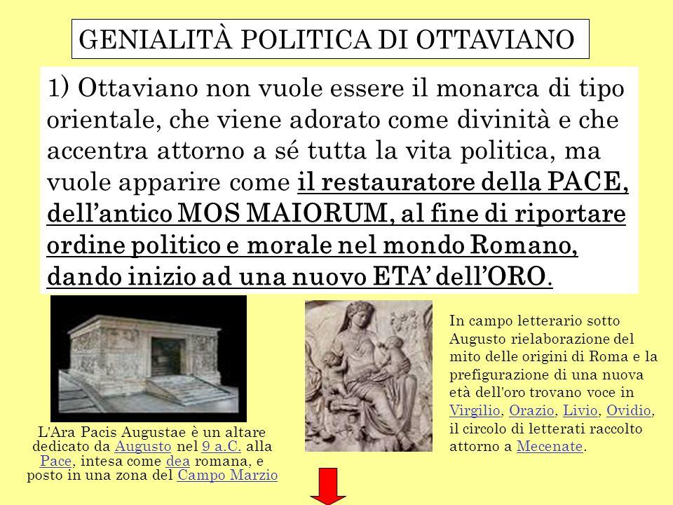 1) Ottaviano non vuole essere il monarca di tipo orientale, che viene adorato come divinità e che accentra attorno a sé tutta la vita politica, ma vuo