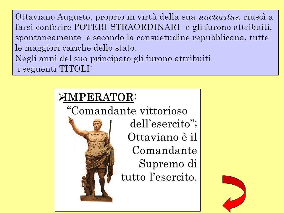 AUGUSTUS: degno di venerazione; divenne il cognomen di Ottaviano; il termine augustus in latino si riallaccia al verbo augere (accressere) e ha valore sia politico che sacrale.