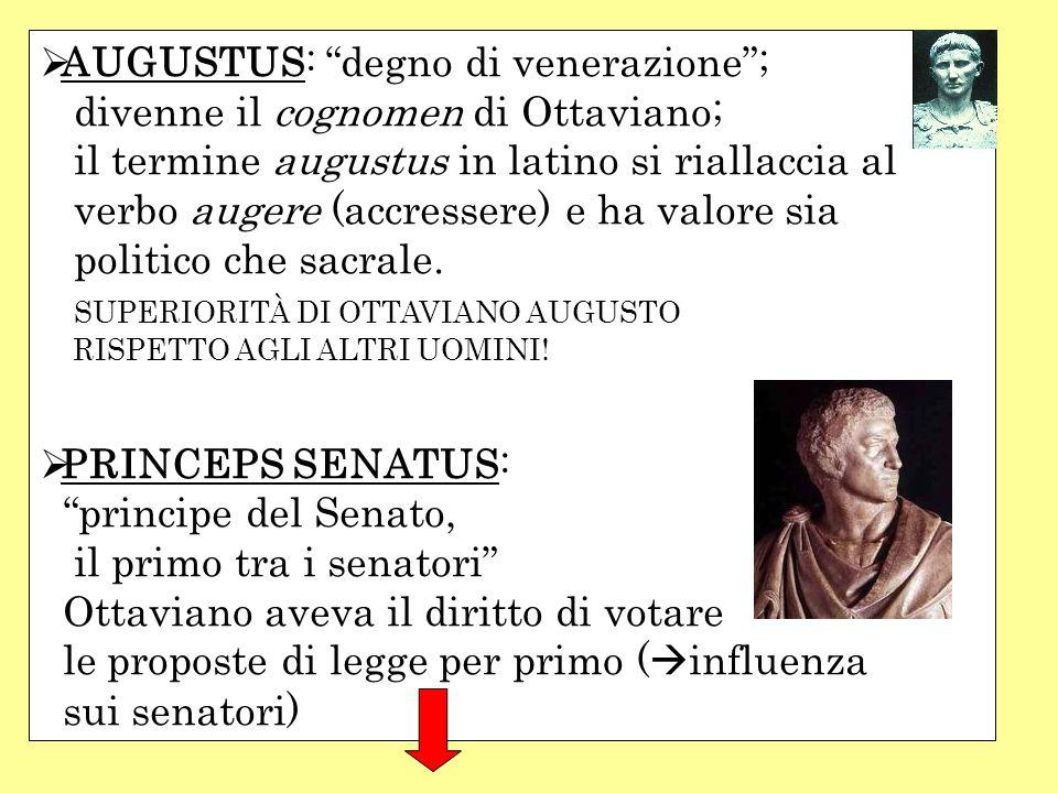 AUGUSTUS: degno di venerazione; divenne il cognomen di Ottaviano; il termine augustus in latino si riallaccia al verbo augere (accressere) e ha valore