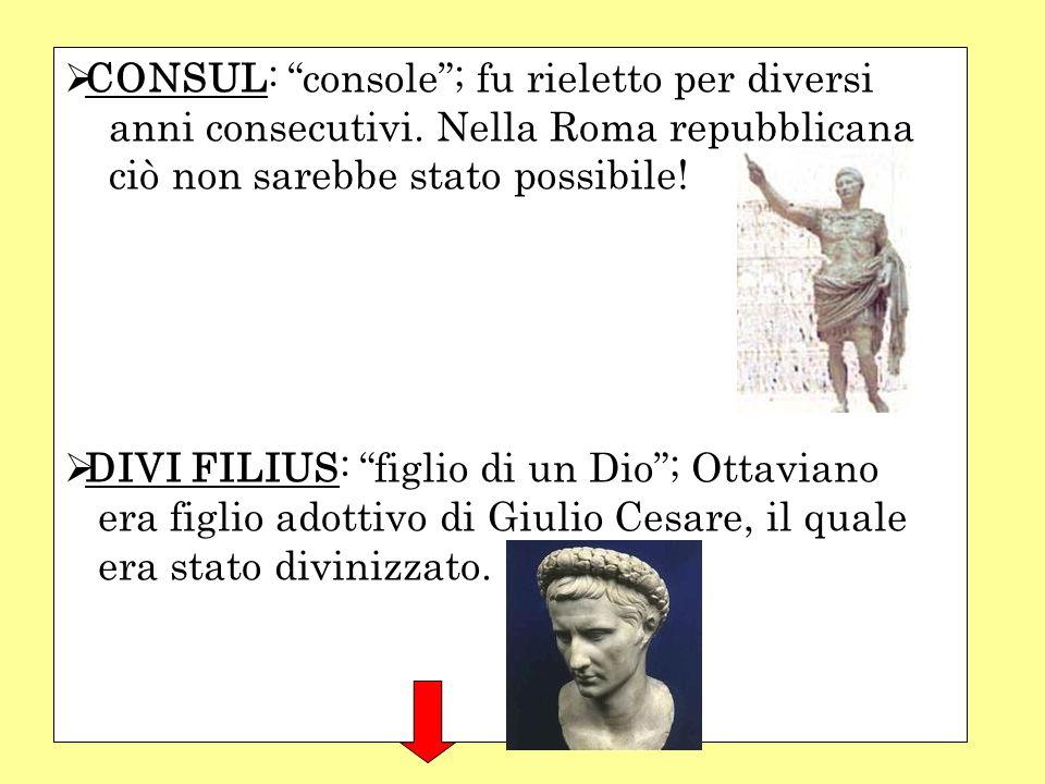 CONSUL: console; fu rieletto per diversi anni consecutivi. Nella Roma repubblicana ciò non sarebbe stato possibile! DIVI FILIUS: figlio di un Dio; Ott