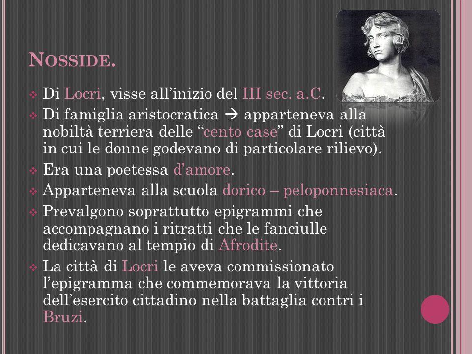 N OSSIDE. Di Locri, visse allinizio del III sec. a.C. Di famiglia aristocratica apparteneva alla nobiltà terriera delle cento case di Locri (città in