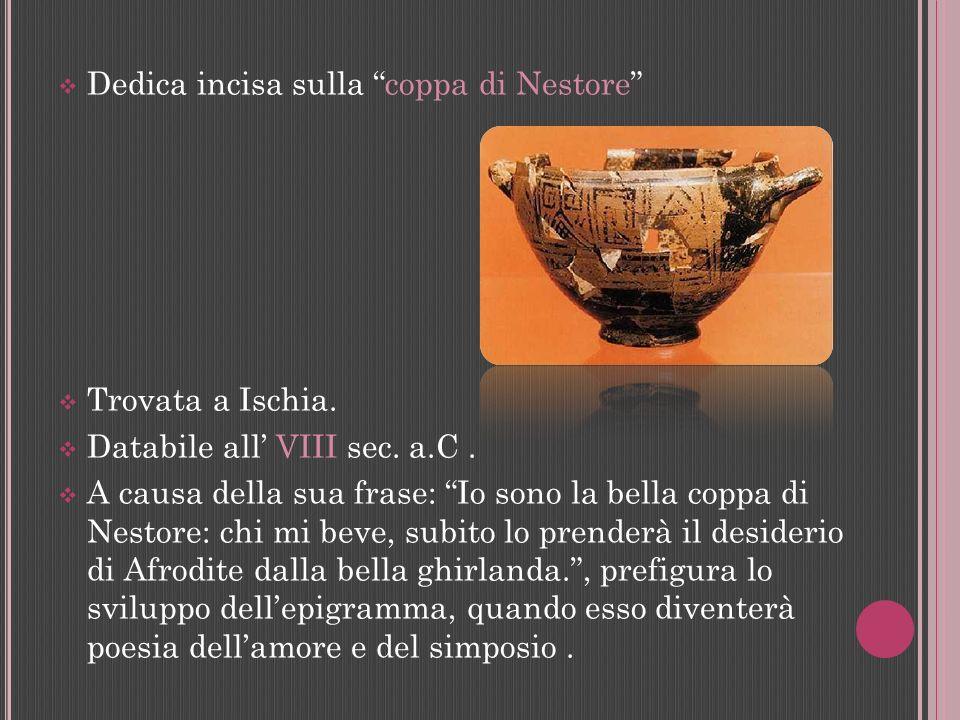 Dedica incisa sulla coppa di Nestore Trovata a Ischia. Databile all VIII sec. a.C. A causa della sua frase: Io sono la bella coppa di Nestore: chi mi