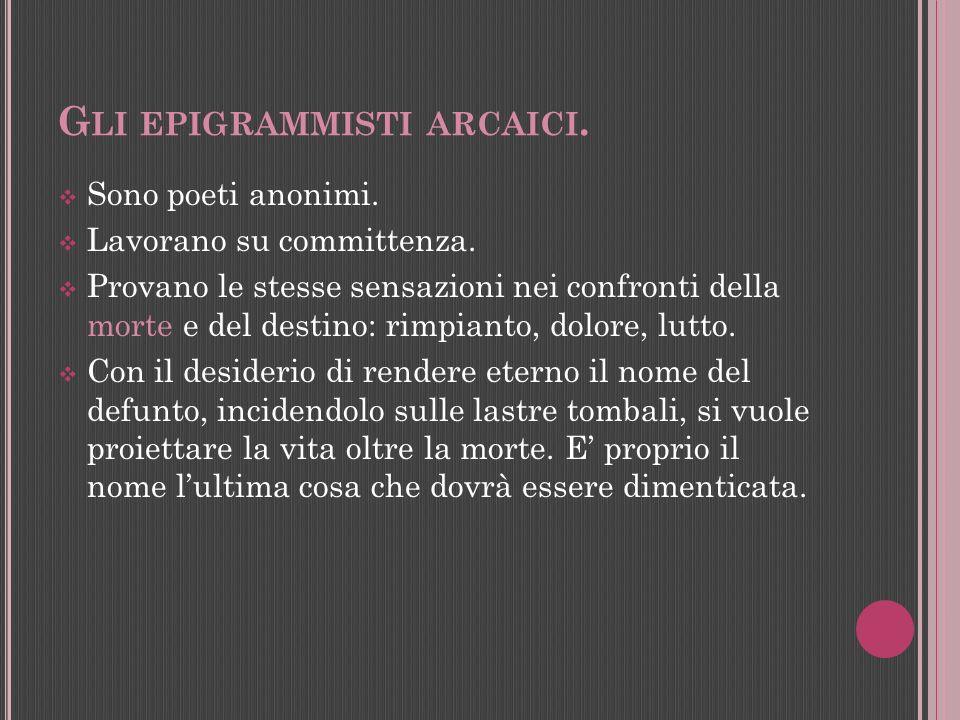 L E CARATTERISTICHE DELL EPIGRAMMA.Forma metrica: distico elegiaco.