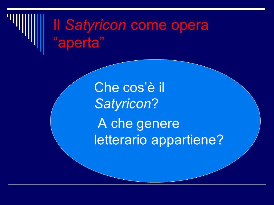 Il Satyricon come opera aperta Che cosè il Satyricon? A che genere letterario appartiene?