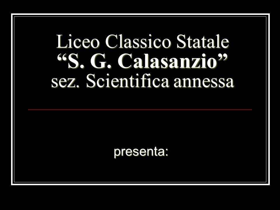 Liceo Classico Statale S. G. Calasanzio sez. Scientifica annessa presenta: