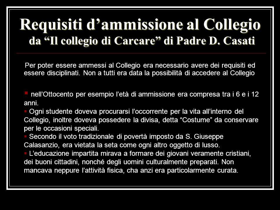 Requisiti dammissione al Collegio da Il collegio di Carcare di Padre D. Casati Per poter essere ammessi al Collegio era necessario avere dei requisiti