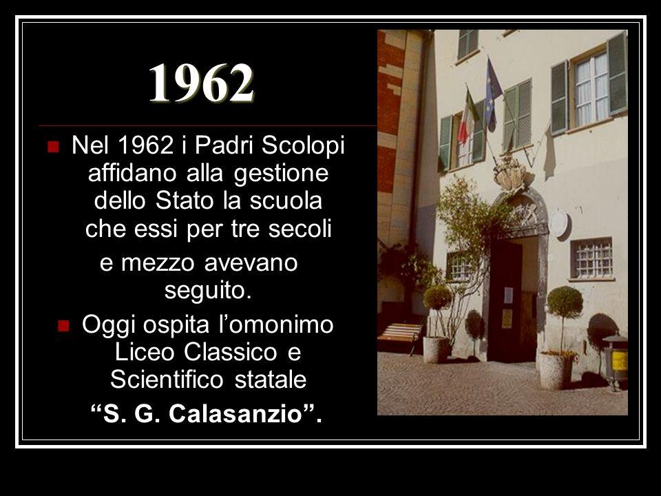 1962 Nel 1962 i Padri Scolopi affidano alla gestione dello Stato la scuola che essi per tre secoli e mezzo avevano seguito. Oggi ospita lomonimo Liceo